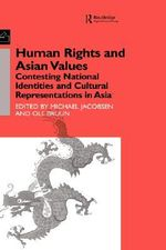 Human Rights and Asian Values : Contesting National Identities and Cultural Representations in Asia - Michael Jacobsen