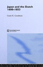 Japan and the Dutch, 1600-1853 : Patient Advocacy and Research Ethics - Grant K. Goodman