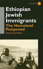Ethiopian Jewish Immigrants in Israel : The Homeland Postponed - Tanya Schwarz