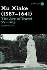 Xu Xiake, (1587-1641) : The Art of Travel Writing - Julian Ward