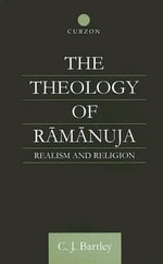 The Theology of Ramanuja : Realism and Religion - C.J. Bartley