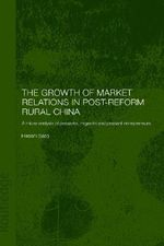 The Growth of Market Relations in Post-reform Rural China : A Micro-analysis of Peasants, Migrants and Peasant Entrepreneurs - Hiroshi Sato