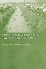 Farmers and Village Life in Japan : A Micro-analysis of Peasants, Migrants and Peasant...