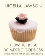 How To Be A Domestic Goddess - Nigella Lawson