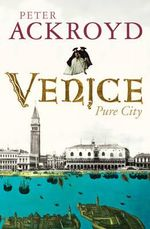 Venice : Pure City - Peter Ackroyd