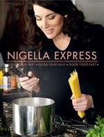 Nigella Express : 130 Recipes for Good Food, Fast - Nigella Lawson