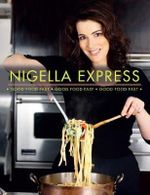 Nigella Express : Good Food, Fast - Nigella Lawson