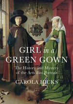 Girl In A Green Gown : The History and Mystery of the Arnolfini Portrait - Carola Hicks