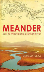 Meander : East to West Along a Turkish River - Jeremy Seal