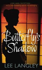 Butterfly's Shadow : Love, war, deception... and a world lost and found - Lee Langley