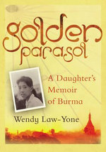 Golden Parasol : A Daughter's Memoir of Burma - Wendy Law-Yone