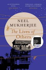 The Lives of Others : Shortlisted for the 2014 Man Booker Prize - Neel Mukherjee