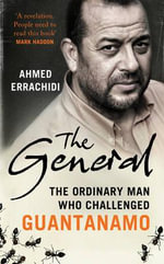 The General : The Ordinary Man Who Challenged Guantanamo - Ahmed Errachidi