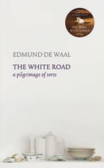 White Road : A Pilgrimage of Sorts - Edmund De Waal