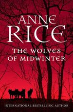 The Wolves of Midwinter : The Wolf Gift Chronicles : Book 2 - Anne Rice