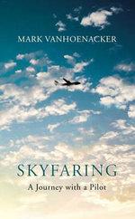 Skyfaring : A Journey with a Pilot - Mark Vanhoenacker