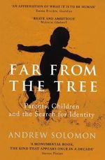 Far from the Tree : A Dozen Kinds of Love - Andrew Solomon