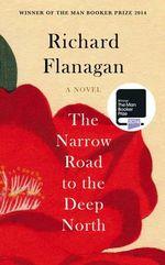 The Narrow Road to the Deep North - Richard Flanagan