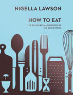 How To Eat : The Pleasures and Principles of Good Food (Nigella Collection) - Nigella Lawson