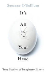 It's All in Your Head : True Stories of Imaginary Illness - Dr. Suzanne O'Sullivan