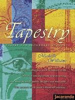 Tapestry: Poetry for Secondary Students : Poetry for Secondary Students - Michelle Williams