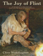 The Joy of Flint : An Introduction to Stone Tools and Guide to the Museum of Antiquities Collection - Clive Waddington