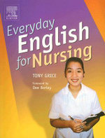 Everyday English for Nursing : An English Language Resource for Nurses Who Are Non-Native Speakers of English - Tony Grice