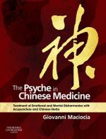 The Psyche in Chinese Medicine : Treatment of Emotional and Mental Disharmonies with Acupuncture and Chinese Herbs - Giovanni Maciocia