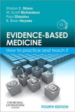 Evidence-based Medicine : How to Practice and Teach it : 4th Revised edition - Sharon E. Straus