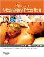 Skills for Midwifery Practice : 3rd edition, 2010 - Ruth Johnson