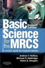 Basic Science for the MRCS : A Revision Guide for Surgical Trainees - Andrew T. Raftery