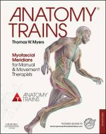 Anatomy Trains : Myofascial Meridians for Manual and Movement Therapists - Thomas W. Myers