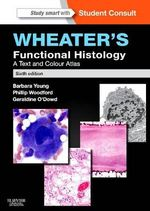 Wheater's Functional Histology : A Text and Colour Atlas: 6th edition, 2013  - Barbara Young