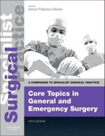 Core Topics in General & Emergency Surgery : A Companion to Specialist Surgical Practice - Simon Paterson-Brown