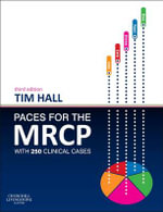 PACES for the MRCP : With 250 Clinical Cases - Tim Hall