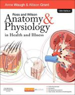 Ross and Wilson Anatomy and Physiology in Health and Illness - Anne Waugh