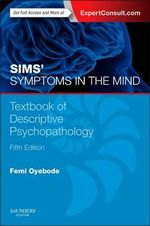 Sims' Symptoms in the Mind : Textbook of Descriptive Psychopathology - Femi Oyebode