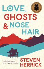 Love Ghosts and Nose Hair - Steven Herrick