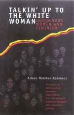 Talkin' up to the White Woman :  Indigenous Women and Feminism - Aileen Moreton-Robinson
