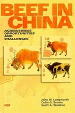 Beef in China : Agribusiness Opportunities & Challenges - John W. Longworth