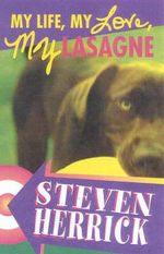My Life, My Love, My Lasagne - Steven Herrick