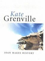 Joan Makes History - Kate Grenville