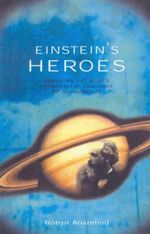 Einstein's Heroes :  Imagining the World Through the Language of Mathematics - Robyn Arianrhod