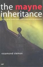The Mayne Inheritance :  A Gothic Tale of Murder, Madness and Scandal Across the Generations - Rosamond Siemon