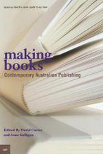 Making Books : Contemporary Australian Publishing