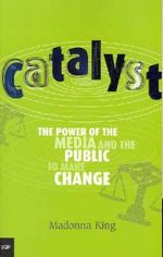 Catalyst : The Power of the Media and the Public to Make Change - King Madonna