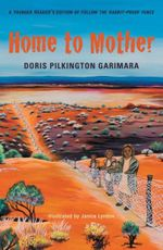 Home to Mother  : A Younger Reader's Edition of Follow the Rabbit-Proof Fence - Doris Pilkington