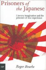 Prisoners of the Japanese : Literary Imagination and the Prisoner-of-war Experience - Roger Bourke