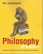 Philosophy for Beginners :  Humans and Other Beings - Max Charlesworth