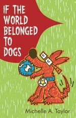 If the World Belonged to Dogs - Michelle A. Taylor